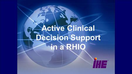 Active Clinical Decision Support in a RHIO. Introduction The Clinical Document Architecture has emerged as a means of making systems interoperable. Clinical.