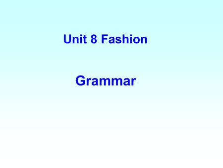 Unit 8 Fashion Grammar.