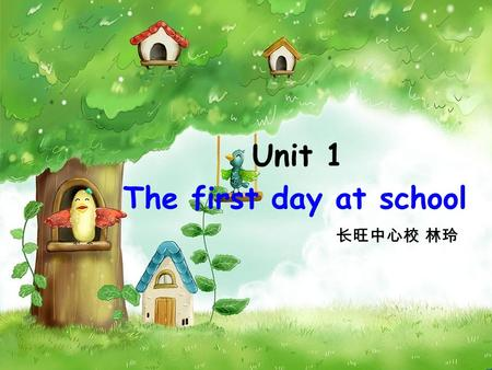 The first day at school Unit 1. review A Is there a … in the … ? B: Yes, there is./ No, there isn t. A Are there any…in the …? B: Yes, there are./ No,