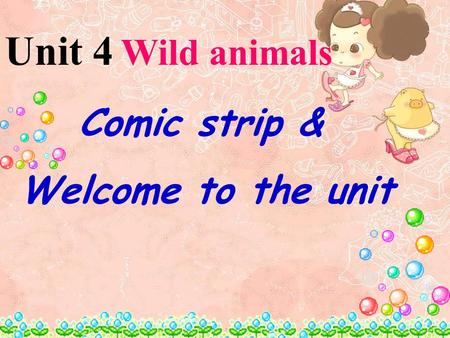 Unit 4 Wild animals Comic strip & Welcome to the unit.