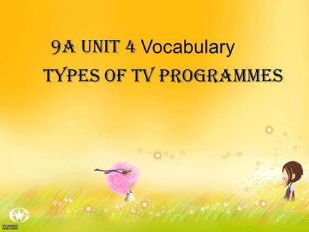 9A Unit 4 Vocabulary Types of TV programmes.