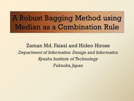 A Robust Bagging Method using Median as a Combination Rule Zaman Md. Faisal and Hideo Hirose Department of Information Design and Informatics Kyushu Institute.