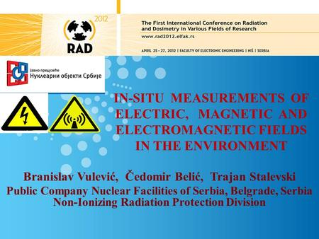 IN-SITU MEASUREMENTS OF ELECTRIC, MAGNETIC AND ELECTROMAGNETIC FIELDS IN THE ENVIRONMENT Branislav Vulević, Čedomir Belić, Trajan Stalevski Public Company.