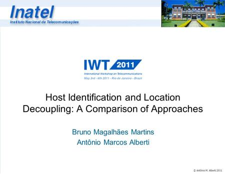 © Antônio M. Alberti 2011 Host Identification and Location Decoupling: A Comparison of Approaches Bruno Magalhães Martins Antônio Marcos Alberti.