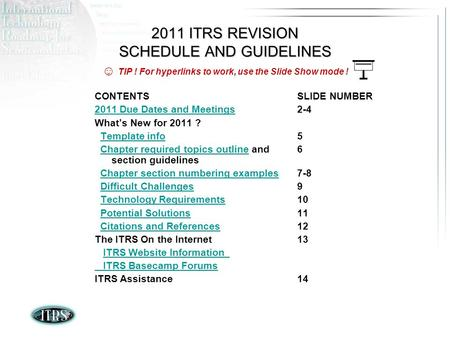 2011 ITRS REVISION SCHEDULE AND GUIDELINES CONTENTS 2011 Due Dates and Meetings Whats New for 2011 ? Template info Chapter required topics outline and.