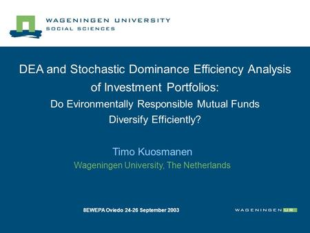 DEA and Stochastic Dominance Efficiency Analysis of Investment Portfolios: Do Evironmentally Responsible Mutual Funds Diversify Efficiently? Timo Kuosmanen.