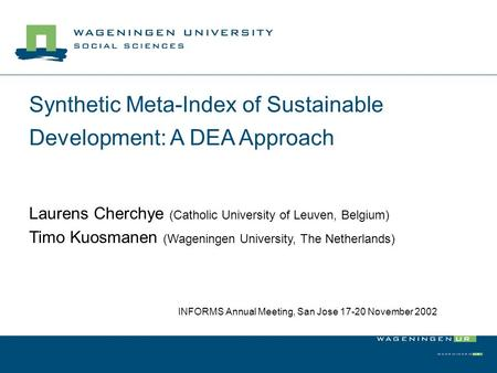 Synthetic Meta-Index of Sustainable Development: A DEA Approach Laurens Cherchye (Catholic University of Leuven, Belgium) Timo Kuosmanen (Wageningen University,