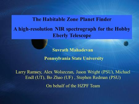 The Habitable Zone Planet Finder A high-resolution NIR spectrograph for the Hobby Eberly Telescope Suvrath Mahadevan Pennsylvania State University Larry.