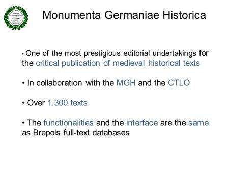 Monumenta Germaniae Historica One of the most prestigious editorial undertakings for the critical publication of medieval historical texts In collaboration.