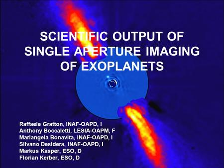 Barcelona, September 14, 20091 SCIENTIFIC OUTPUT OF SINGLE APERTURE IMAGING OF EXOPLANETS Raffaele Gratton, INAF-OAPD, I Anthony Boccaletti, LESIA-OAPM,