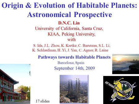 Origin & Evolution of Habitable Planets: Astronomical Prospective D.N.C. Lin University of California, Santa Cruz, KIAA, Peking University, with Pathways.