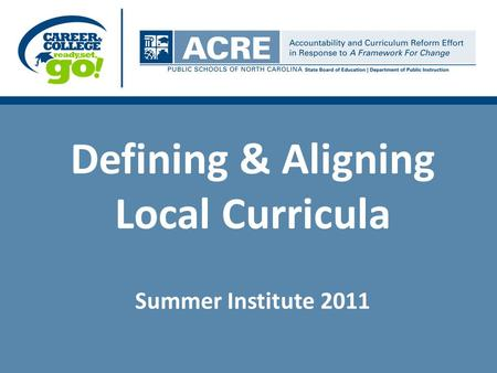 Defining & Aligning Local Curricula Summer Institute 2011.