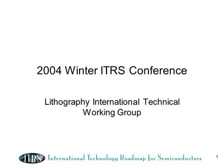 1 2004 Winter ITRS Conference Lithography International Technical Working Group.