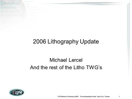 Michael Lercel And the rest of the Litho TWG's