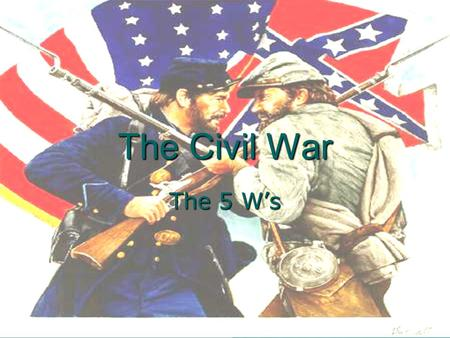 The Civil War The 5 W's.