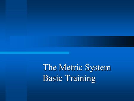 The Metric System Basic Training