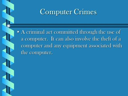 Computer Crimes A criminal act committed through the use of a computer. It can also involve the theft of a computer and any equipment associated with the.