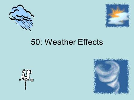 50: Weather Effects.