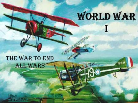 World War I The War to End All Wars