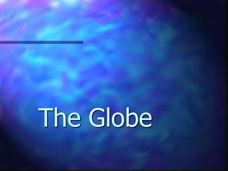 The Globe. Is everybody ready? Were going to the theater!
