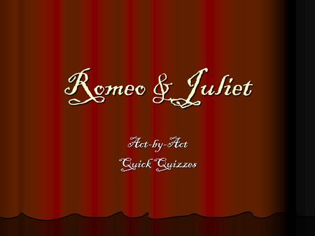 Romeo & Juliet Act-by-Act Quick Quizzes. Introduction Quiz (Standard Deviants Module 1 and 2) 1. Shakespeare was born in 1616 in the town of Stratford-upon-