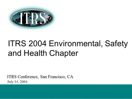 DRAFT - NOT FOR PUBLICATION 14 July 2004 – ITRS Summer Conference ITRS 2004 Environmental, Safety and Health Chapter ITRS Conference, San Francisco, CA.