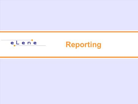 Reporting. eLene reporting - objectives Follow-up (arising problems) Mutual information Controlling Reporting Payments ….. It is important !