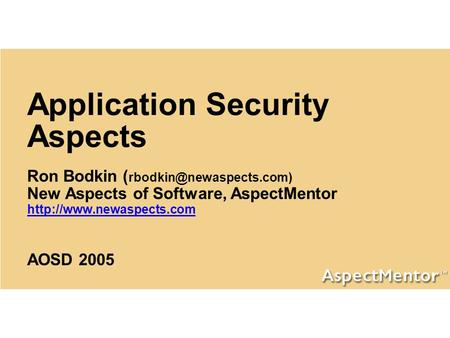 Application Security Aspects Ron Bodkin ( x as pects.com) New Aspects of Software, AspectMentor  AOSD 2005.