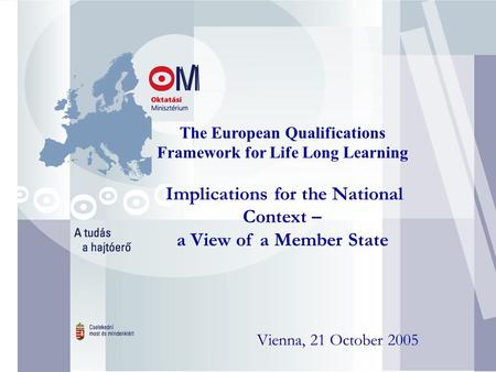 3 The European Qualifications Framework for Life Long Learning Implications for the National Context – a View of a Member State Vienna, 21 October 2005.