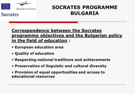 SOCRATES PROGRAMME BULGARIA Correspondence between the Socrates programme objectives and the Bulgarian policy in the field of education : European education.