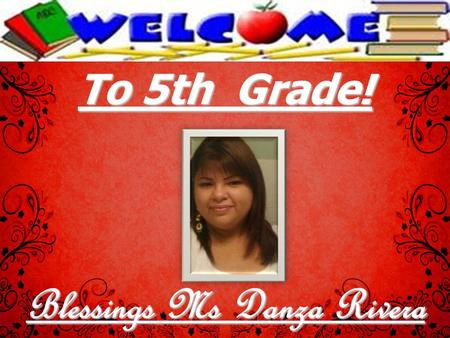 To 5th Grade! Blessings Ms Danza Rivera. School Bible Verse: Do your best to present yourself to God as one approved, a workman who does not need to be.