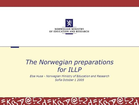 The Norwegian preparations for ILLP Else Husa - Norwegian Ministry of Education and Research Sofia October 1 2005.