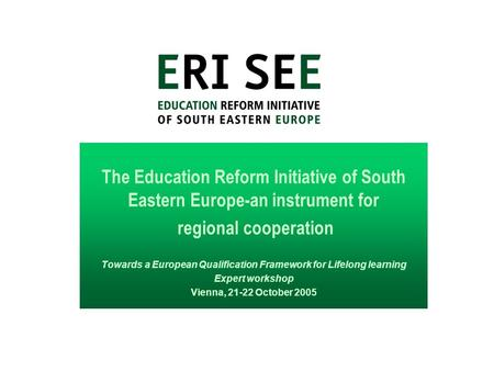 The Education Reform Initiative of South Eastern Europe-an instrument for regional cooperation Towards a European Qualification Framework for Lifelong.