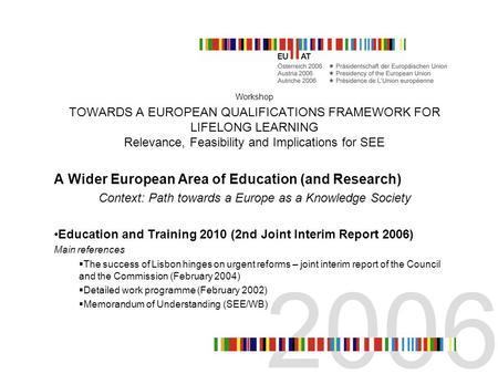 Workshop TOWARDS A EUROPEAN QUALIFICATIONS FRAMEWORK FOR LIFELONG LEARNING Relevance, Feasibility and Implications for SEE A Wider European Area of Education.