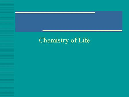 Chemistry of Life.