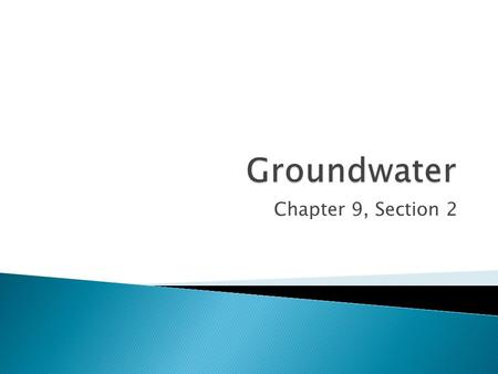 Groundwater Chapter 9, Section 2.