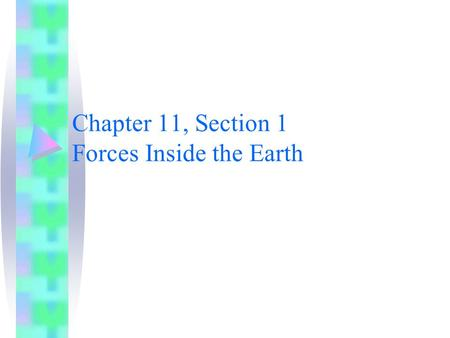 Chapter 11, Section 1 Forces Inside the Earth