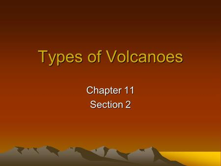 Types of Volcanoes Chapter 11 Section 2.