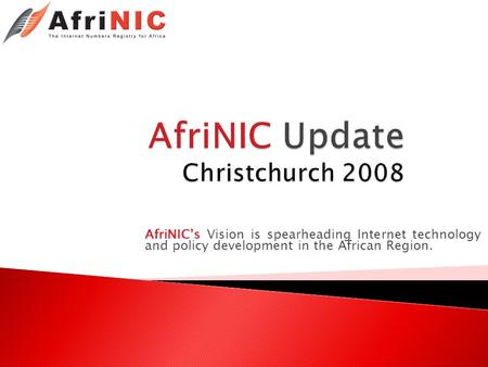 AfriNICs Vision is spearheading Internet technology and policy development in the African Region.