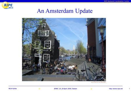 RIPE Network Coordination Centre  25, 29 April 2008, Taiwan 1 Nick Hyrka An Amsterdam Update ArtistServer.com/Brillman.