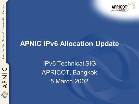 APNIC IPv6 Allocation Update IPv6 Technical SIG APRICOT, Bangkok 5 March 2002.