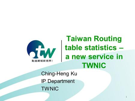 1 Taiwan Routing table statistics – a new service in TWNIC Ching-Heng Ku IP Department TWNIC.