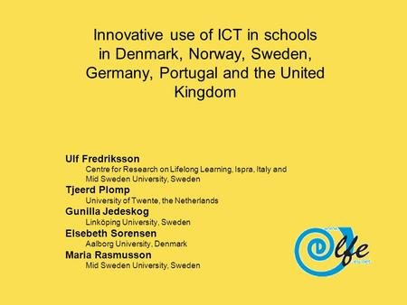 Innovative use of ICT in schools in Denmark, Norway, Sweden, Germany, Portugal and the United Kingdom Ulf Fredriksson Centre for Research on Lifelong Learning,