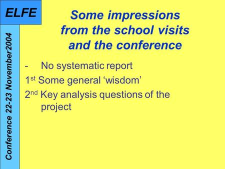 Some impressions from the school visits and the conference -No systematic report 1 st Some general wisdom 2 nd Key analysis questions of the project Conference.