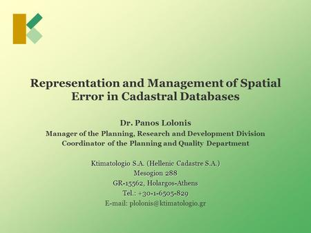 Representation and Management of Spatial Error in Cadastral Databases Dr. Panos Lolonis Manager of the Planning, Research and Development Division Coordinator.
