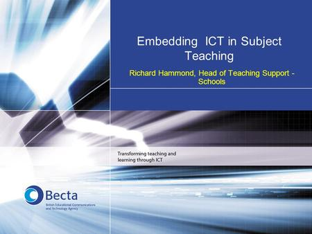 Embedding ICT in Subject Teaching Richard Hammond, Head of Teaching Support - Schools.
