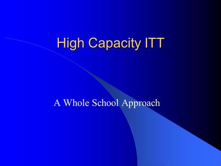 High Capacity ITT A Whole School Approach. Partnerships With 4 HEIs The University of Leeds Sheffield Hallam University Bradford College Leeds Metropolitan.