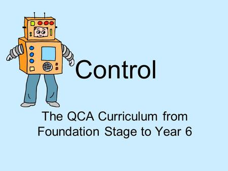 Control The QCA Curriculum from Foundation Stage to Year 6.