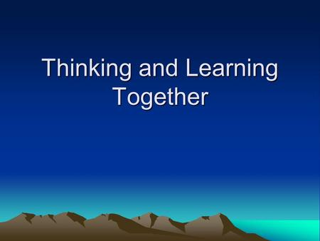 Thinking and Learning Together. Developing a thinking culture in classrooms involves processes and strategies which: Are responsive and respectful towards.