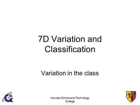 Howden School and Technology College 7D Variation and Classification Variation in the class.